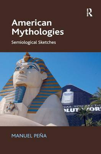 American Mythologies: Semiological Sketches (Hardback)