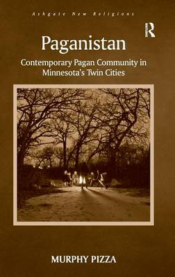 Paganistan: Contemporary Pagan Community in Minnesota's Twin Cities - Routledge New Religions (Hardback)
