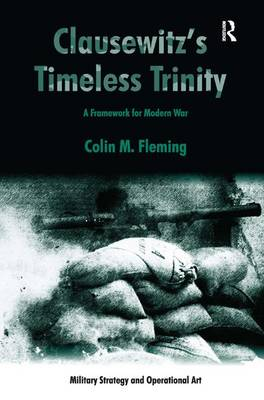 Clausewitz's Timeless Trinity: A Framework For Modern War - Military Strategy and Operational Art (Hardback)