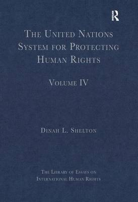 The United Nations System for Protecting Human Rights: Volume IV - The Library of Essays on International Human Rights (Hardback)