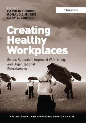 Creating Healthy Workplaces: Stress Reduction, Improved Well-being, and Organizational Effectiveness - Psychological and Behavioural Aspects of Risk (Hardback)