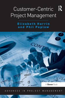 Customer-Centric Project Management - Advances in Project Management (Paperback)