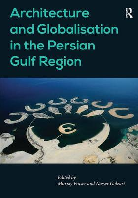 Architecture and Globalisation in the Persian Gulf Region (Hardback)