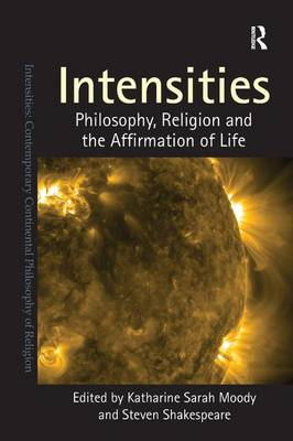 Intensities: Philosophy, Religion and the Affirmation of Life - Intensities: Contemporary Continental Philosophy of Religion (Paperback)
