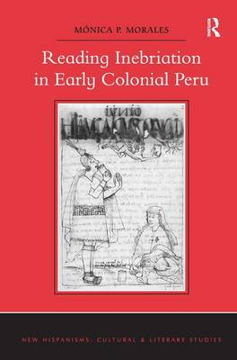Reading Inebriation in Early Colonial Peru - New Hispanisms: Cultural and Literary Studies (Hardback)