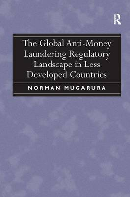 The Global Anti-Money Laundering Regulatory Landscape in Less Developed Countries (Hardback)