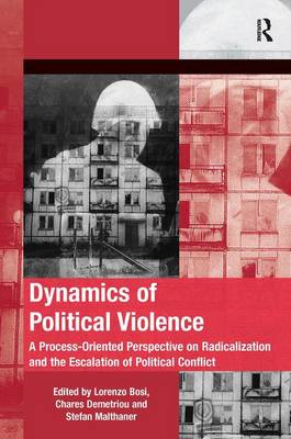 Dynamics of Political Violence: A Process-Oriented Perspective on Radicalization and the Escalation of Political Conflict (Hardback)