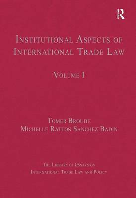 Institutional Aspects of International Trade Law: Volume I - The Library of Essays on International Trade Law and Policy (Hardback)
