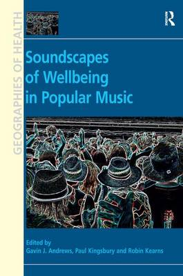 Soundscapes of Wellbeing in Popular Music - Geographies of Health Series (Hardback)