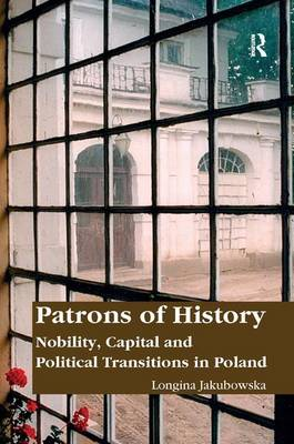 Patrons of History: Nobility, Capital and Political Transitions in Poland (Hardback)