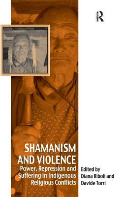 Shamanism and Violence: Power, Repression and Suffering in Indigenous Religious Conflicts (Hardback)