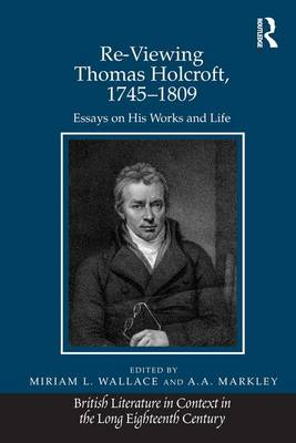 Re-Viewing Thomas Holcroft, 1745-1809: Essays on His Works and Life (Hardback)