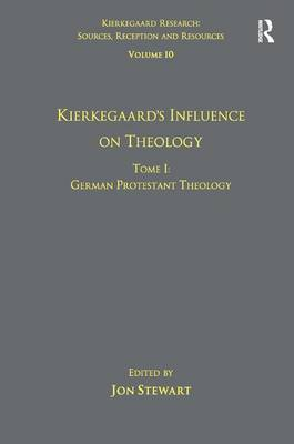 Volume 10, Tome I: Kierkegaard's Influence on Theology: German Protestant Theology - Kierkegaard Research: Sources, Reception and Resources (Hardback)