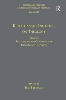 Volume 10, Tome II: Kierkegaard's Influence on Theology: Anglophone and Scandinavian Protestant Theology - Kierkegaard Research: Sources, Reception and Resources (Hardback)