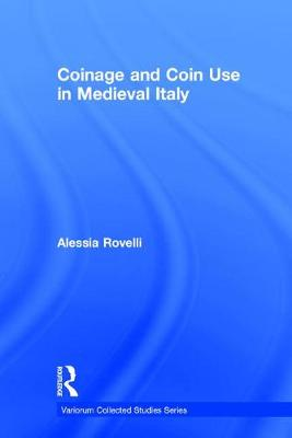 Coinage and Coin Use in Medieval Italy - Variorum Collected Studies (Hardback)
