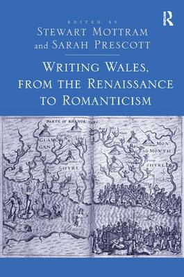 Writing Wales, from the Renaissance to Romanticism (Hardback)