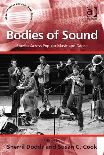 Bodies of Sound: Studies Across Popular Music and Dance - Ashgate Popular and Folk Music Series (Hardback)