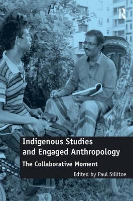 Indigenous Studies and Engaged Anthropology: The Collaborative Moment (Hardback)