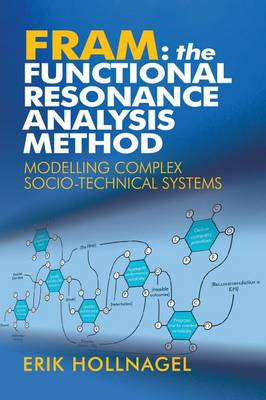FRAM: The Functional Resonance Analysis Method: Modelling Complex Socio-technical Systems (Paperback)
