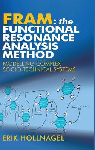 FRAM: The Functional Resonance Analysis Method: Modelling Complex Socio-technical Systems (Hardback)