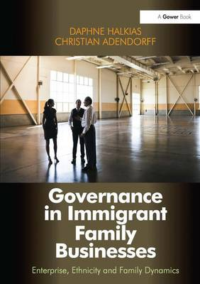 Governance in Immigrant Family Businesses: Enterprise, Ethnicity and Family Dynamics (Hardback)