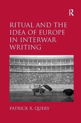Ritual and the Idea of Europe in Interwar Writing (Hardback)