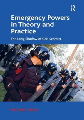 Emergency Powers in Theory and Practice: The Long Shadow of Carl Schmitt (Hardback)