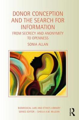 Donor Conception and the Search for Information: From Secrecy and Anonymity to Openness - Biomedical Law and Ethics Library (Hardback)