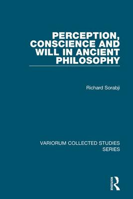 Perception, Conscience and Will in Ancient Philosophy - Variorum Collected Studies (Hardback)
