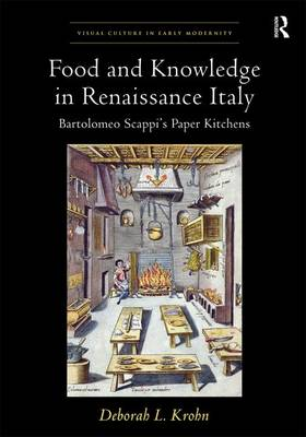 Food and Knowledge in Renaissance Italy: Bartolomeo Scappi's Paper Kitchens (Hardback)