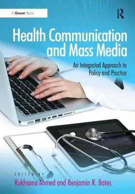 Health Communication and Mass Media: An Integrated Approach to Policy and Practice (Hardback)