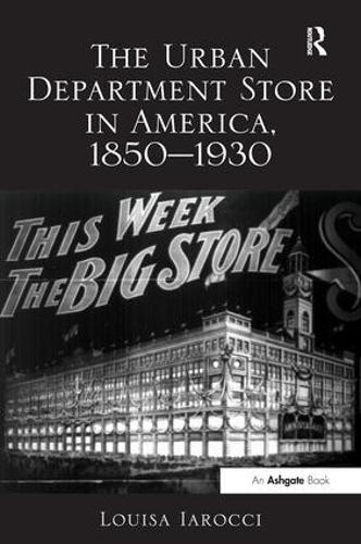 The Urban Department Store in America, 1850-1930 (Hardback)