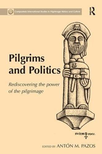 Pilgrims and Politics: Rediscovering the Power of the Pilgrimage (Hardback)