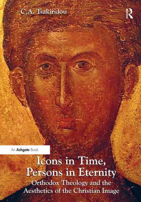 Icons in Time, Persons in Eternity: Orthodox Theology and the Aesthetics of the Christian Image (Hardback)