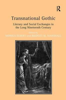 Transnational Gothic: Literary and Social Exchanges in the Long Nineteenth Century (Hardback)