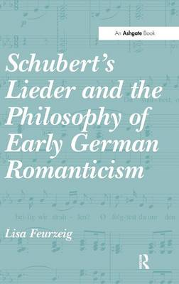 Schubert's Lieder and the Philosophy of Early German Romanticism (Hardback)