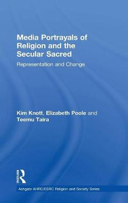 Media Portrayals of Religion and the Secular Sacred: Representation and Change - AHRC/ESRC Religion and Society Series (Hardback)