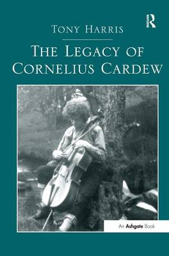 The Legacy of Cornelius Cardew (Hardback)