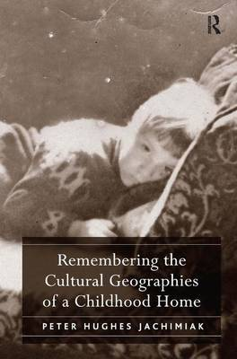 Remembering the Cultural Geographies of a Childhood Home (Hardback)