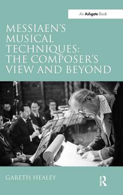 Messiaen's Musical Techniques: The Composer's View and Beyond (Hardback)