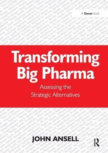 Transforming Big Pharma: Assessing the Strategic Alternatives (Hardback)