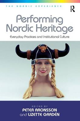 Performing Nordic Heritage: Everyday Practices and Institutional Culture - The Nordic Experience (Hardback)