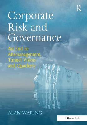 Corporate Risk and Governance: An End to Mismanagement, Tunnel Vision and Quackery (Hardback)