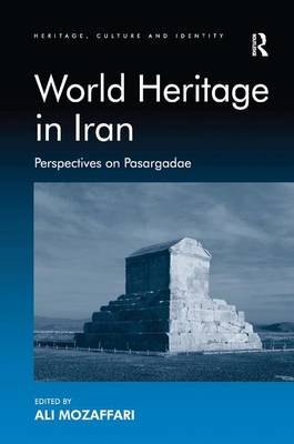 World Heritage in Iran: Perspectives on Pasargadae - Heritage, Culture and Identity (Hardback)