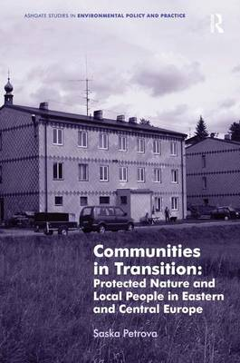 Communities in Transition: Protected Nature and Local People in Eastern and Central Europe - Routledge Studies in Environmental Policy and Practice (Hardback)