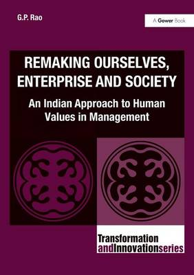 Remaking Ourselves, Enterprise and Society: An Indian Approach to Human Values in Management - Transformation and Innovation (Hardback)