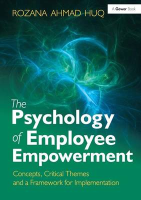 The Psychology of Employee Empowerment: Concepts, Critical Themes and a Framework for Implementation (Hardback)