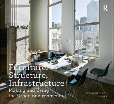 Furniture, Structure, Infrastructure: Making and Using the Urban Environment - Design Research in Architecture (Paperback)