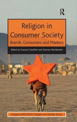 Religion in Consumer Society: Brands, Consumers and Markets - AHRC/ESRC Religion and Society Series (Hardback)