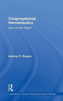 Congregational Hermeneutics: How Do We Read? - Explorations in Practical, Pastoral and Empirical Theology (Hardback)